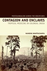 Contagion and EnclavesTropical Medicine in Colonial India