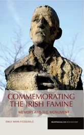 Commemorating the Irish Famine – Memory and the Monument - Liverpool Scholarship Online