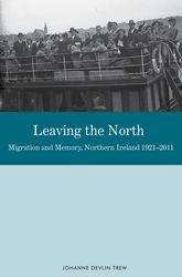Leaving the North: Migration and Memory, Northern Ireland 19212011