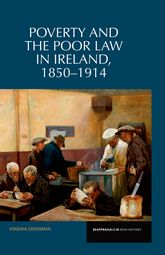 Poverty and the Poor Law in Ireland 1850-1914