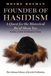 Founder of Hasidism – A Quest for the Historical Ba'al Shem Tov - Liverpool Scholarship Online