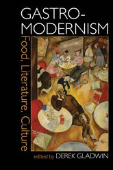 Gastro-modernismFood, Literature, Culture$