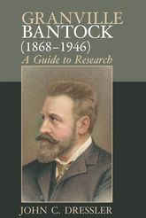 Granville Bantock (1868-1946)A Guide to Research$